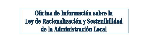 Oficina de Informacion sobre la Ley de Racionalización y Sostenibilidad de la Administración Local