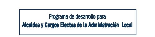 Programa de desarrollo de Alcaldes y cargos electros de la Administración Local
